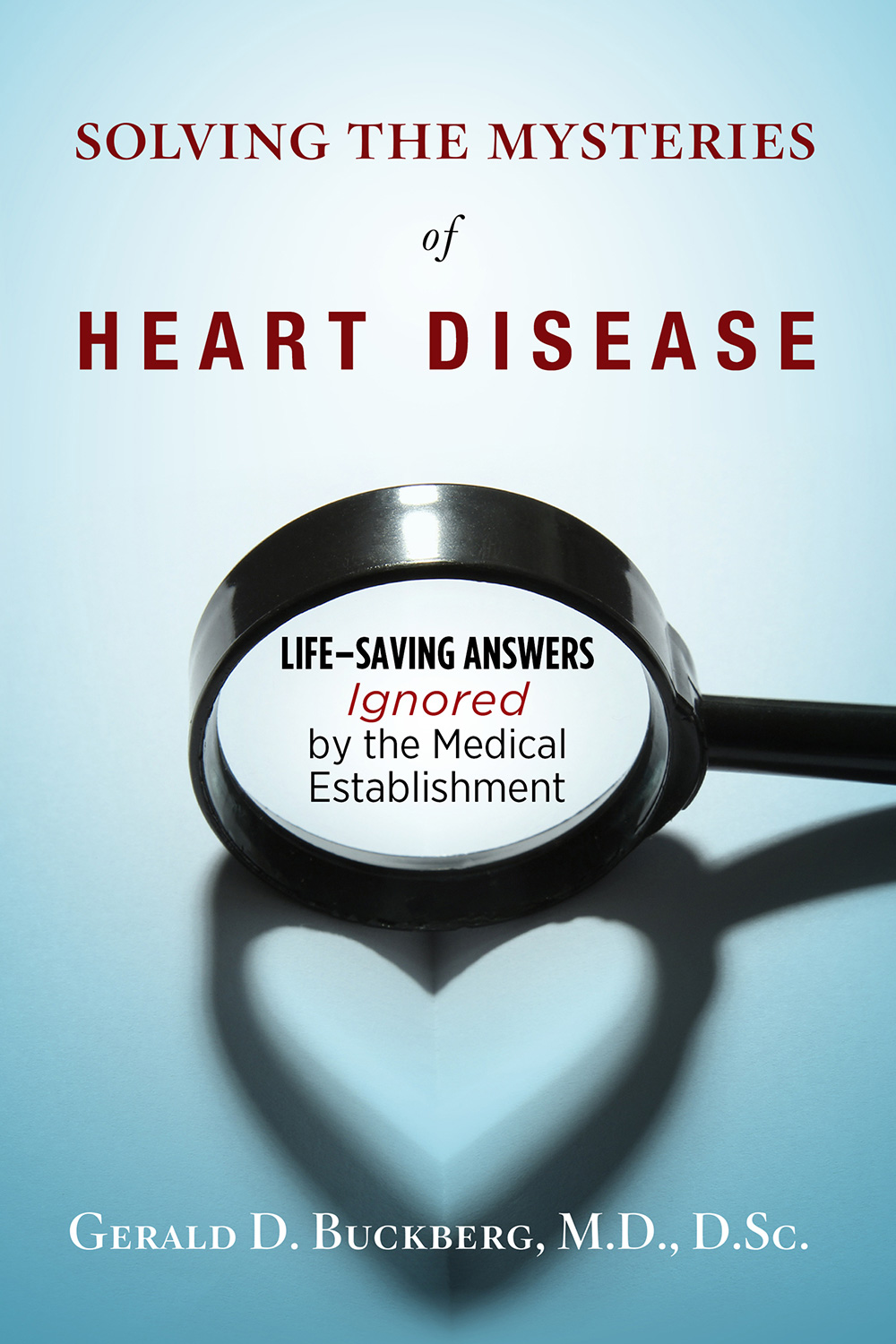 Solving the Mysteries of Heart Disease by Gerald D. Buckberg, MD, DS